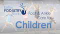 childrens foot care in plano video